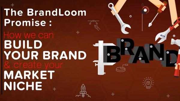 How We Build Brands | The BrandLoom Advantage